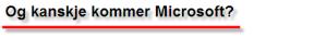 Kanskje kommer Microsoft?